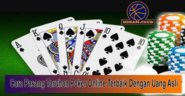 Cara Pasang Taruhan Poker Online Terbaik Dengan Uang Asli
